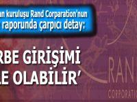 """CIA'nın yan kuruluşu Rand Corporation'un raporunda çarpıcı detay; """"Darbe girişimi bile olabilir!"""""""