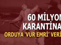 """60 milyon karantinada, orduya """"vur emri"""" verildi, dışarı çıkan vuruluyor!"""