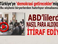 Türkiye'ye 'demokrasi getirmek için' ABD'lilerden nasıl para aldıklarının kendi ağızlarından itirafıdır!