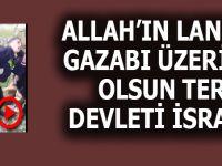 Allah'ın lâneti ve gazabı üzerine olsun terör devleti İsrail!