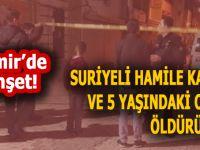 İzmir'de vahşet; Suriyeli kadın ve 5 yaşındaki oğlu öldürüldü!