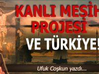 Ufuk Coşkun yazdı; Kanlı Mesih projesi ve Türkiye!
