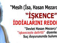"""Hasan Mezarcı, """"işkence"""" iddialarını reddetti, suç duyurusunda bulundu!"""