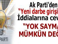 """Ak Parti'den, """"yine darbe olacak"""" iddialarına cevab; """"Yok saymak mümkün değil..."""""""