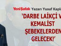 """Yeni Şafak yazarı Yusuf Kaplan: """"Darbe laikçi ve kemalist şebekelerden gelecek!"""""""