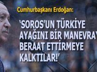 """Cumhurbaşkanı Erdoğan: """"Soros'un Türkiye ayağını bir manevrayla beraat ettirmeye kalktılar!"""""""
