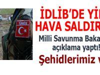 İdlib'de Türk askerine hava saldırısı; 2 Askerimiz şehid oldu!