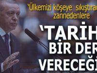 """Cumhurbaşkanı Erdoğan: """"Tarihi bir ders vereceğiz!"""""""