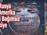 Ufuk Coşkun; Ne Rusya ne Amerika, tam bağımsız Türkiye!