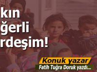 Fatih Tuğra Doruk yazdı; Sakın değerli kardeşim!