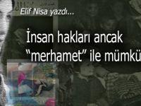"""Elif Nisa yazdı; İnsan hakları ancak """"merhamet"""" ile mümkündür!"""
