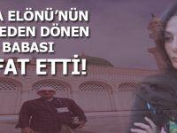 Esra Elönü'nün Umreden dönen babası Hakk'ın rahmetine kavuştu!