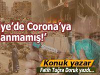 Fatih Tuğra Doruk yazdı; Suriye'de Corona'ya rastlanmamış!