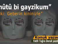 """Fatih Tuğra Doruk yazdı; """"""""Kul mûtû bi gayzikum..."""""""