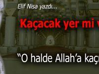 Elif Nisa yazdı; Kaçacak yer mi var?