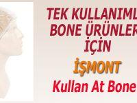 Tek kullanımlık Bone ürünleri için İşmont; Kullan At Bone