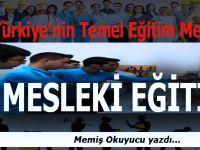 Memiş Okuyucu yazdı; Türkiye'nin Temel Eğitim Meselesi: Mesleki Eğitim...
