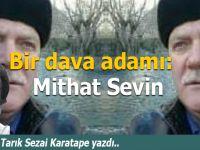 Tarık Sezai Karatepe yazdı; Bir dava adamı: Mithat Sevin...