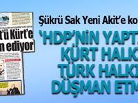 """Şükrü Sak; """"HDP'nin tek yaptığı, Kürt halkını, Türk halkına düşman etmek"""""""