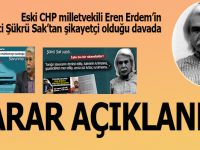 Eski CHP Milletvekili Eren Erdem'in gazeteci Şükrü Sak'tan şikayetçi olduğu davada karar verildi