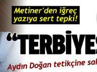 Bir tepki de Mehmet Metiner'den!