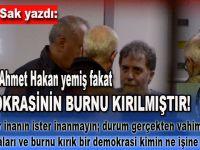 Şükrü Sak yazdı; Sopayı Ahmet Hakan yemiş, fakat demokrasinin burnu kırılmıştır!