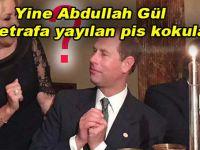 Yine Abdullah Gül, yine pis kokular!