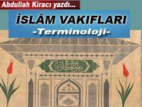 Abdullah Kiracı yazdı; İslâm Vakıfları -Terminoloji-
