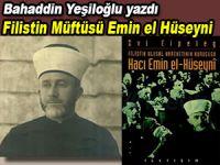 Bahaddin Yeşiloğlu yazdı; Filistin Müftüsü Emin el Hüseyni