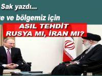 Asıl tehdit, Rusya mı İran mı?