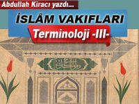 Abdullah Kiracı yazdı; İslâm Vakıfları -Terminoloji -III-