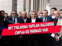 MİT Tırlarına yapılan saldırıda CHP'nin de parmağı var!