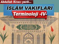 Abdullah Kiracı yazdı; İslâm Vakıfları -Terminoloji -IV-