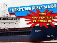 Türkiye'den Rusya'ya misilleme; 4 Rus gemisine el konuldu!