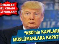 """""""ABD'nin kapıları Müslümanlara kapatılsın!"""""""