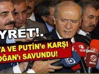 Bahçeli; Rusya ve Putin'e karşı Erdoğan'ı savundu!