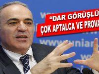 "Kasparov; ""Dar görüşlü, çok aptalca ve provakitif!"""