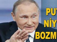 Putin niyeti baştan bozmuş!