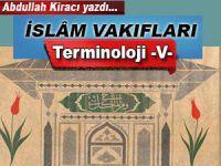 Abdullah Kiracı yazdı; İslâm Vakıfları -Terminoloji -V-