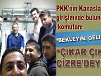 """PKK'nın vurduğu Binbaşı; """"Çıkar çıkmaz Cizre'deyim!"""""""