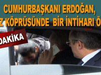 Cumhurbaşkanı Erdoğan biraz önce Boğaziçi Köprüsü'nde bir intiharı önledi