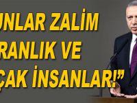 """Cumhurbaşkanı Erdoğan; """"Bunlar zalim, karanlık ve alçak insanlar!"""""""