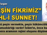 """Recep Yazgan; """"Peşin fikrimiz Ehl-i Sünnet!"""""""