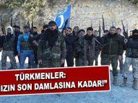 """Türkmenler; """"Kanımızın son damlasına kadar!"""""""