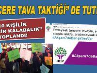 """HDP'nin """"tencere tava"""" taktiği de tutmadı!"""