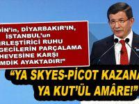 """Başbakan Davutoğlu; """"Ya Skyes-Picot kazanacak, ya Kut'ül Amâre!"""""""