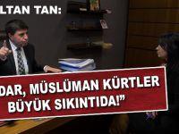 Altan Tan: Dindar, müslüman Kürtler büyük sıkıntıda