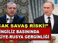 """İngiltere gazetelerinde Türkiye-Rusya gerginliği; """"3. Dünya savaşı geliyor!"""""""