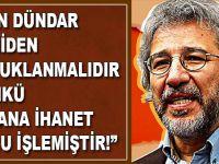 """""""Can Dündar yeniden tutuklanmalıdır çünkü haindir!"""""""