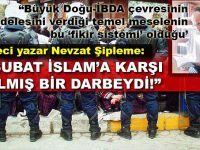"""Nevzat Şipleme: """"28 Şubat İslama karşı yapılmış bir darbeydi!"""""""